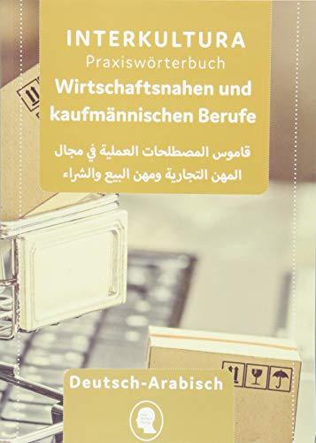 Praxiswörterbuch für die wirtschaftsnahen und kaufmännischen Berufe: Deutsch-Arabisch / Arabisch-Deutsch (Praxiswörterbuch für Arbeitswelt / Deutsch-Arabisch)