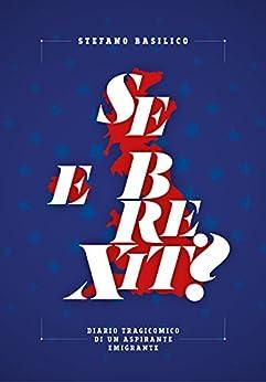 E se Brexit?: Diario tragicomico di un aspirante emigrante di [Basilico, Stefano]