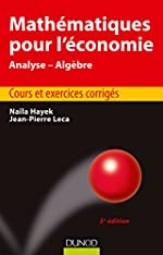 Mathématiques pour l'économie - 5e éd. - Analyse/Algèbre - Cours et exercices corrigés de Naïla Hayek