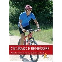 Ciclismo e benessere. Alimentazione, biomeccanica, valutazione funzionale