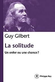 La solitude - Un enfer ou une chance ? par Guy Gilbert