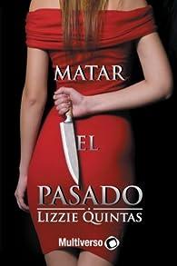 Matar el pasado par Lizzie Quintas