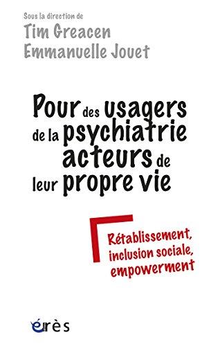 Pour des usagers de la psychiatrie acteurs de leur propre vie: Rétablissement, inclusion sociale, empowerment