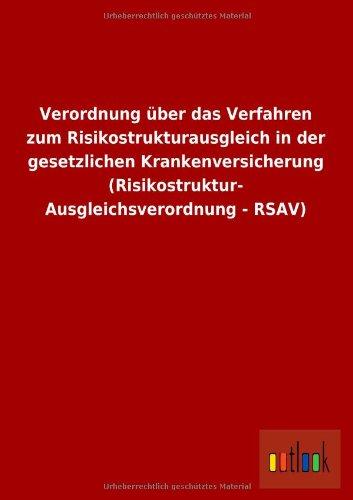 Verordnung über das Verfahren zum Risikostrukturausgleich in der gesetzlichen Krankenversicherung (Risikostruktur- Ausgleichsverordnung - RSAV)