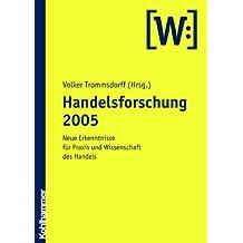 Handelsforschung 2005. Neue Erkenntnisse für Praxis und Wissenschaft des Handels