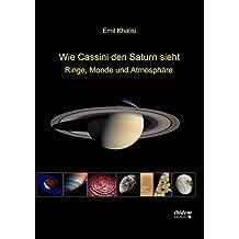 Wie Cassini den Saturn sieht: Ringe, Monde und Atmosphäre
