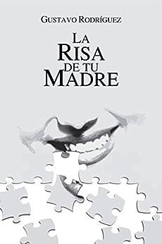 La risa de tu madre (Spanish Edition)