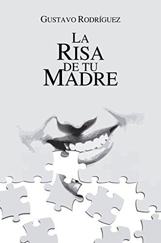 La risa de tu madre eBook: Gustavo Rodríguez: Amazon.es: Tienda Kindle