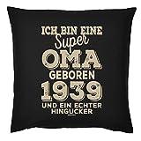 Tini - Shirts Kissen 80 Geburtstag Oma - Geschenk-Idee Deko-Kissen Jahrgang 1939 : Ich Bin eine super Oma geboren 1939 - Geburtstag 80 Kissen mit Füllung Farbe: schwarz