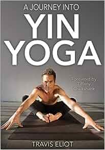 8550837414 A Journey Into Yin Yoga: Amazon.co.uk: Travis Eliot: 9781492557227: Books