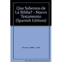 Que Sabemos de La Biblia? - Nuevo Testamento (Spanish Edition) by Ariel Alvarez Valdes (1999-09-02)