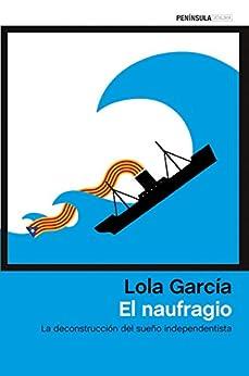 El Naufragio: La Deconstrucción Del Sueño Independentista por Lola García epub