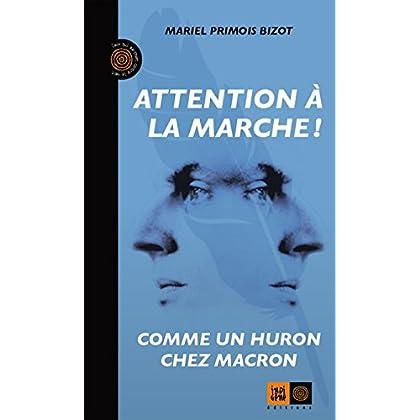 Attention à la marche ! : Comme un Huron chez Macron