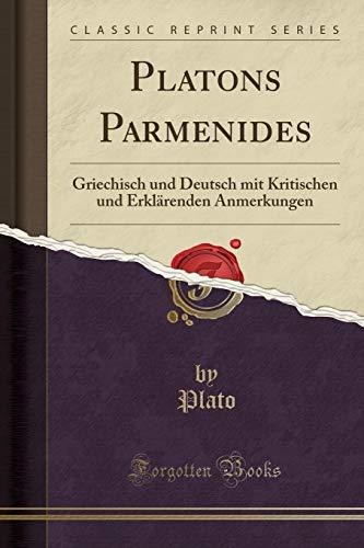 Platons Parmenides: Griechisch und Deutsch mit Kritischen und Erklärenden Anmerkungen (Classic Reprint)