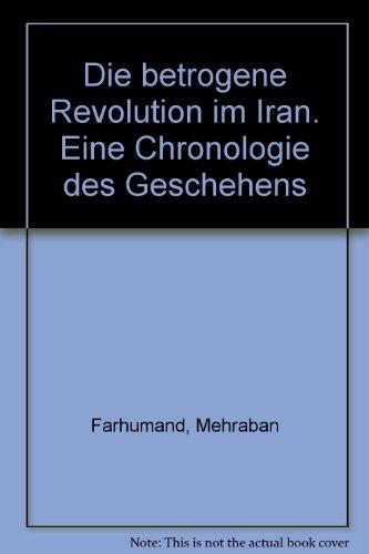Die betrogene Revolution im Iran. Eine Chronologie des Geschehens par Mehraban Farhumand