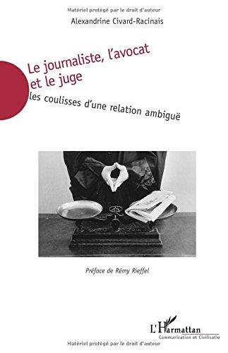 Le journaliste, l'avocat et le juge : Les coulisses d'une relation ambiguë