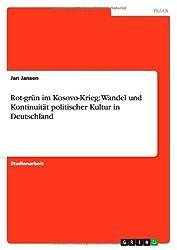 Rot-grün im Kosovo-Krieg: Wandel und Kontinuität politischer Kultur in Deutschland by Jan Jansen (2013-12-01)