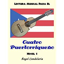 Lectura Musical para el Cuatro Puertorriqueno: Nivel 1 (Spanish Edition) by Angel Candelaria (2013-01-04)