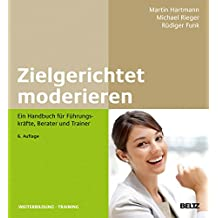 Zielgerichtet moderieren: Ein Handbuch für Führungskräfte, Berater und Trainer (Beltz Weiterbildung)