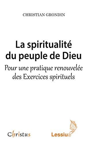 La spiritualité du peuple de Dieu - Pour une pratique renouvelée des exercices spirituels