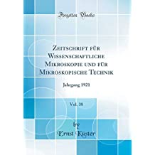 Zeitschrift für Wissenschaftliche Mikroskopie und für Mikroskopische Technik, Vol. 38: Jahrgang 1921 (Classic Reprint)