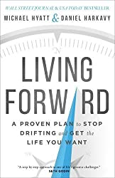 Living Forward: A Proven Plan to Stop Drifting and Get the Life You Want by Michael Hyatt (2016-03-01)