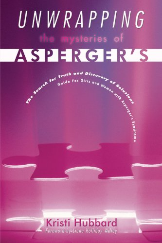 Unwrapping The Mysteries Of Asperger's: The Search for Truth and Discovery of Solutions - Guide For Girls and Women with Asperger's Syndrome