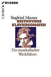 Beethovens Klaviersonaten: Ein musikalischer Werkführer (Beck'sche Reihe)