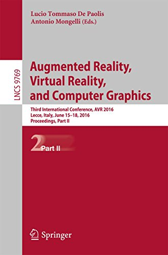 Augmented Reality, Virtual Reality, and Computer Graphics: Third  International Conference, AVR 2016, Lecce, Italy, June 15-18, 2016. Proceedings, Part ... Science Book 9769) (English Edition)