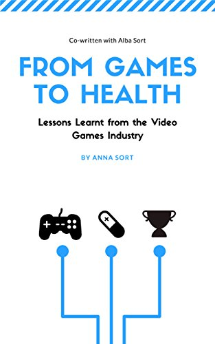 From Games to Health: Lessons Learnt from the Video Games Industry (English Edition) de [Sort, Anna, Sort, Alba]