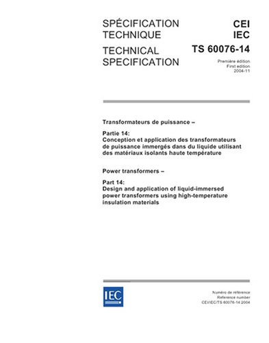 IEC/TS 60076-14 Ed. 1.0 b:2004, Power transformers - Part 14: Design and application of liquid-immersed power transformers using high-temperature insulation materials