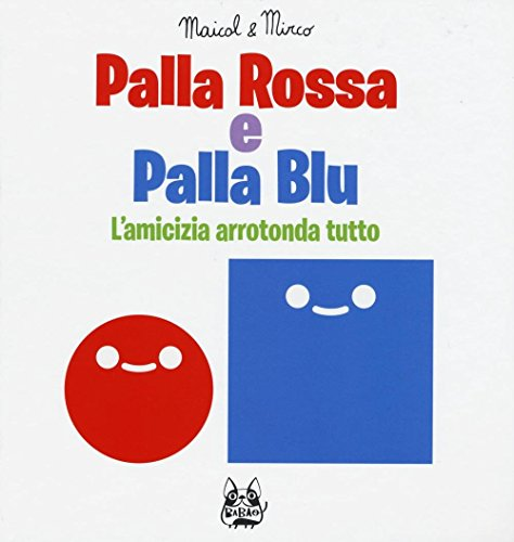 Palla rossa e palla blu. L'amicizia arrotonda tutto. Ediz. illustrata