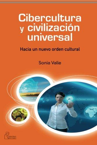 Cibercultura y civilización universal: Hacia un nuevo orden cultural (Pensamiento del presente) por Sonia Valle de Frutos