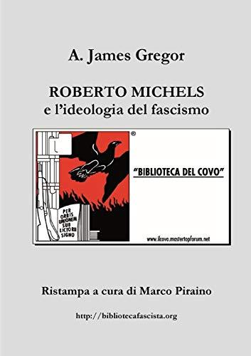 Roberto Michels e l'ideologia del fascismo di Marco Piraino,A. James Gregor