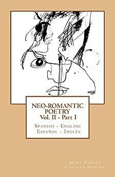Neo-romantic Poetry Vol II - Part I: Spanish - English / Español - Inglés (English Edition) di [Tarrús, Marc]