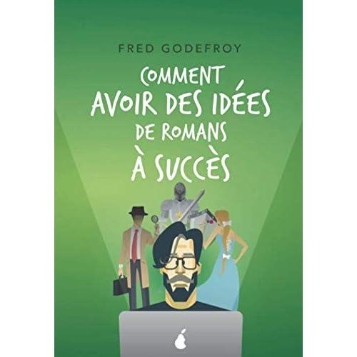 Comment avoir des idées de romans à succès: Boostez votre créativité et la puissance de vos idées pour écrire des romans que vos lecteurs ne pourront pas lâcher