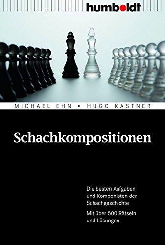 Schachkompositionen: Die besten Aufgaben und Komponisten der Schachgeschichte. Mit über 500 Rätseln und Lösungen (humboldt - Freizeit & Hobby)