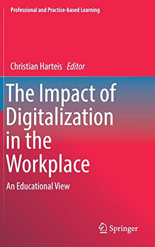 The Impact of Digitalization in the Workplace: An Educational View (Professional and Practice-based Learning, Band 21)