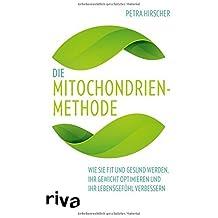 Die Mitochondrien-Methode: Wie Sie fit und gesund werden, Ihr Gewicht optimieren und Ihr Lebensgef??hl verbessern by Petra Hirscher (2016-07-11)
