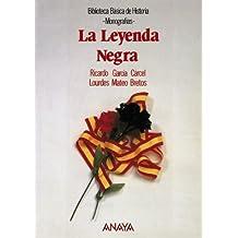 La Leyenda Negra (Historia - Biblioteca Básica De Historia - Serie «Monografías»)