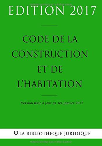 Code de la construction et de l'habitation - Edition 2017: Version mise à jour au 1er janvier 2017