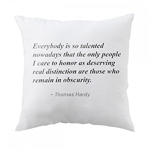 Pillow with Everybody is so talented nowadays that the only people I care to honor as deserving real distinction are those who remain in obscurity.