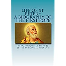 Life of St. Peter: A Biography of the First Pope (English Edition)