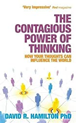 The Contagious Power of Thinking: How Your Thoughts Can Influence the World by Dr David R. Hamilton PhD (2011-05-02)