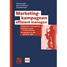 Marketingkampagnen Effizient Managen: Methoden und Systeme - Effizienz durch IT-Unterstützung - Integration in das operative CRM (Information Networking) (German Edition)