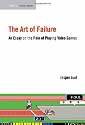 The Art of Failure: An Essay on the Pain of Playing Video Games (Playful Thinking Series) by Jesper Juul (2013-03-26)
