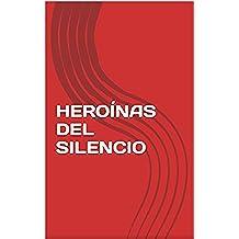 HEROÍNAS DEL SILENCIO: HEROÍNAS DEL SILENCIO