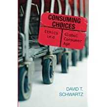 Consuming Choices: Ethics in a Global Consumer Age (Philosophy and the Global Context)