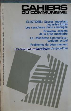 CAHIERS DU COMMUNISME [No 4] du 01/04/1973 - ELECTIONS - LES CARACTERES D'UNE CAMPAGNE - NOUVEAUX ASPECTS DE LA CRISE MONETAIRE - LE MANIFESTE COMMUNISTE TOUJOURS ACTUEL - PROBLEMES DU DESARMEMENT - LE YEMEN D'AUJOURD'HUI
