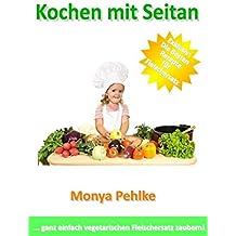 Kochen mit Seitan: ... ganz einfach vegetarischen Fleischersatz zaubern!
